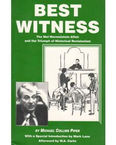 Best Witness: The Mel Mermelstein Affair and the Triumph of Historical Revisionism by Michael Collins Piper (PDF download)