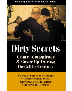 Dirty Secrets: Crime, Conspiracy & Cover-Up During the 20th Century by Michael Collins Piper, edited by Victor Thorn and Lisa Guliani (PDF download)