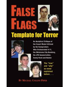 False Flags: Template for Terror; An Analytical Critique of the Covert Model Utilized by Israel's Mossad in Orchestrating 9-11, the Oklahoma City Bombing and the Assassination of John F. Kennedy by Michael Collins Piper (PDF download)