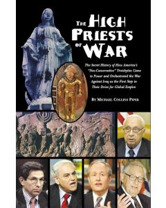 "The High Priests of War:  The Secret History of How America's ""Neo-Conservative"" Trotskyites Came to Power and Orchestrated the War Against Iraq as the First Step in Their Drive for Global Empire by Michael Collins Piper (PDF download)"