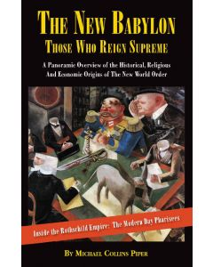 The New Babylon: Those Who Reign Supreme; The Rothschild Empire: The Modern-Day Pharisees, and the Historical, Religious, and Economic Origins of the New World Order by Michael Collins Piper (ePub download)