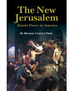 The New Jerusalem: Zionist Power in America by Michael Collins Piper (PDF download)