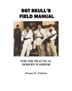 Sgt Skull's Field Manual for the Practical Modern Warrior  by Tom Chittum (PDF download)