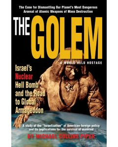 The Golem: A World Held Hostage; Israel's Nuclear Hell Bomb and the Road to Global Armageddon by Michael Collins Piper (PDF download)