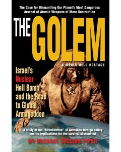 The Golem: A World Held Hostage; Israel's Nuclear Hell Bomb and the Road to Global Armageddon by Michael Collins Piper (ePub download)